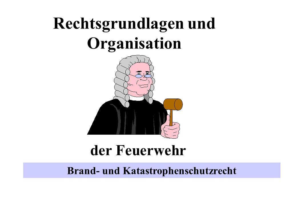 Rechtsgrundlagen und Organisation Brand- und Katastrophenschutzrecht