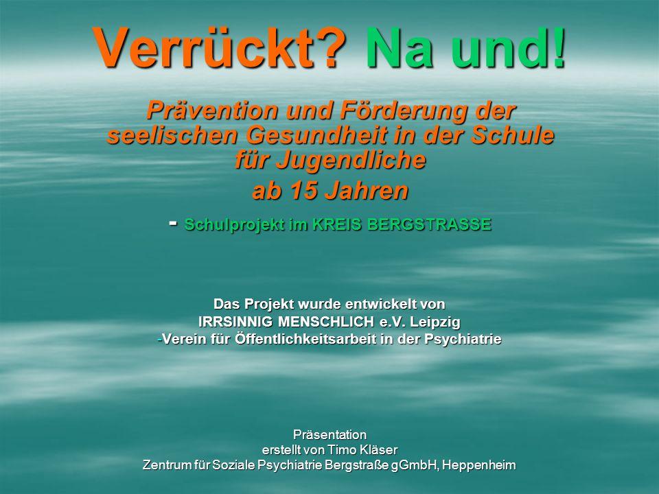Verrückt Na und! Prävention und Förderung der seelischen Gesundheit in der Schule für Jugendliche.