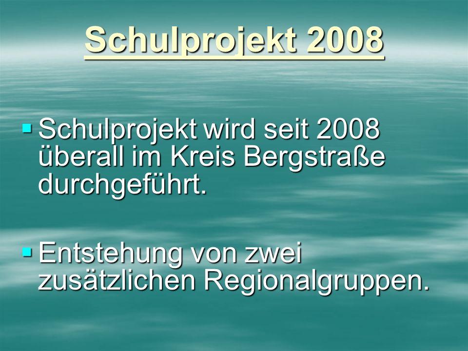 Schulprojekt 2008 Schulprojekt wird seit 2008 überall im Kreis Bergstraße durchgeführt.