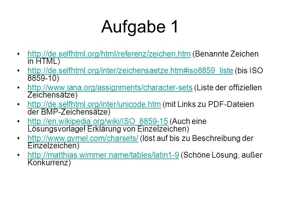 Aufgabe 1 http://de.selfhtml.org/html/referenz/zeichen.htm (Benannte Zeichen in HTML)