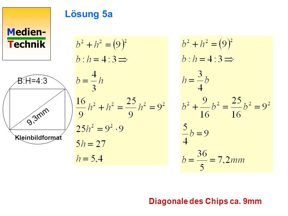 Lösung 5a B:H=4:3 9,3mm Kleinbildformat Diagonale des Chips ca. 9mm