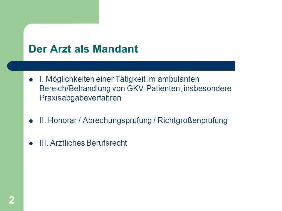 Der Arzt als Mandant I. Möglichkeiten einer Tätigkeit im ambulanten Bereich/Behandlung von GKV-Patienten, insbesondere Praxisabgabeverfahren.