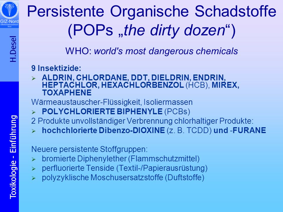 "Persistente Organische Schadstoffe (POPs ""the dirty dozen ) WHO: world s most dangerous chemicals"