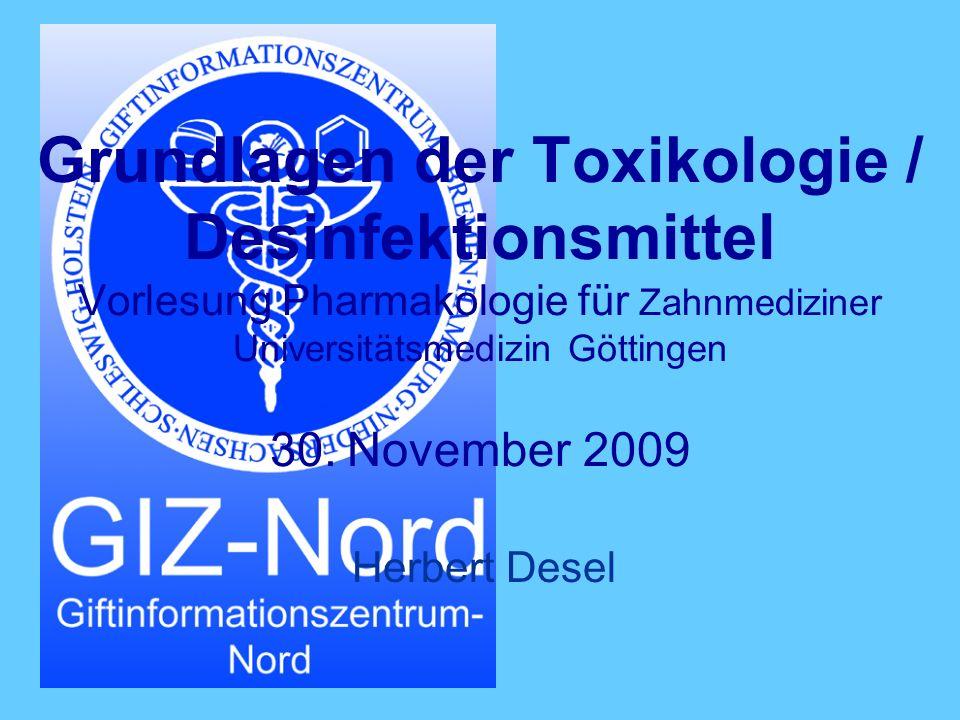 Grundlagen der Toxikologie / Desinfektionsmittel Vorlesung Pharmakologie für Zahnmediziner Universitätsmedizin Göttingen 30. November 2009