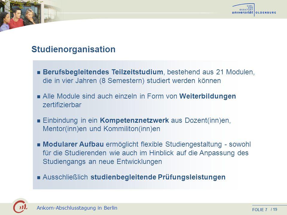 Studienorganisation. Berufsbegleitendes Teilzeitstudium, bestehend aus 21 Modulen, die in vier Jahren (8 Semestern) studiert werden können.