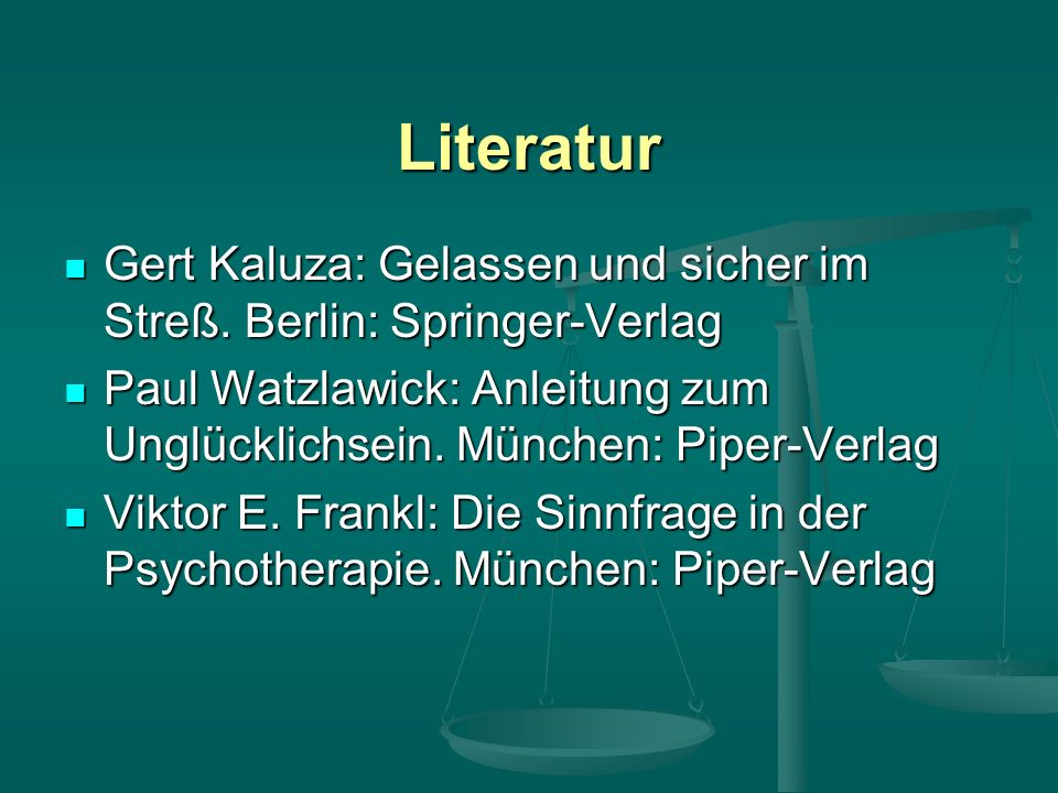 Literatur Gert Kaluza: Gelassen und sicher im Streß. Berlin: Springer-Verlag. Paul Watzlawick: Anleitung zum Unglücklichsein. München: Piper-Verlag.