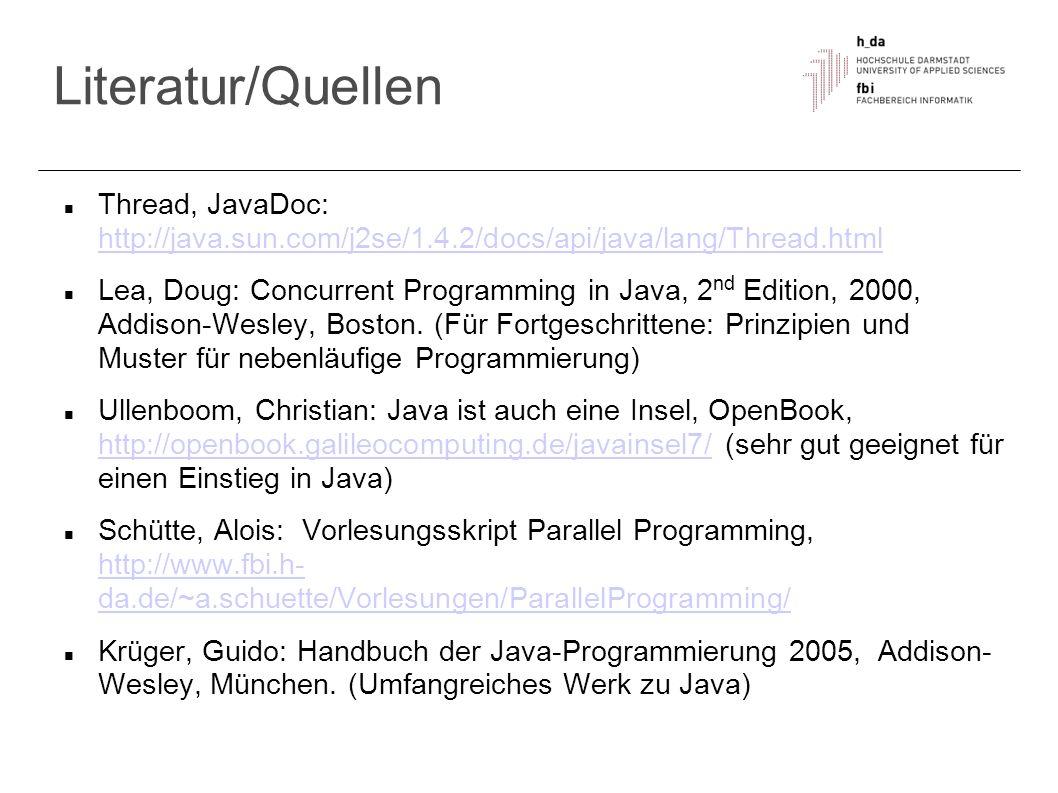 Literatur/Quellen Thread, JavaDoc: http://java.sun.com/j2se/1.4.2/docs/api/java/lang/Thread.html.