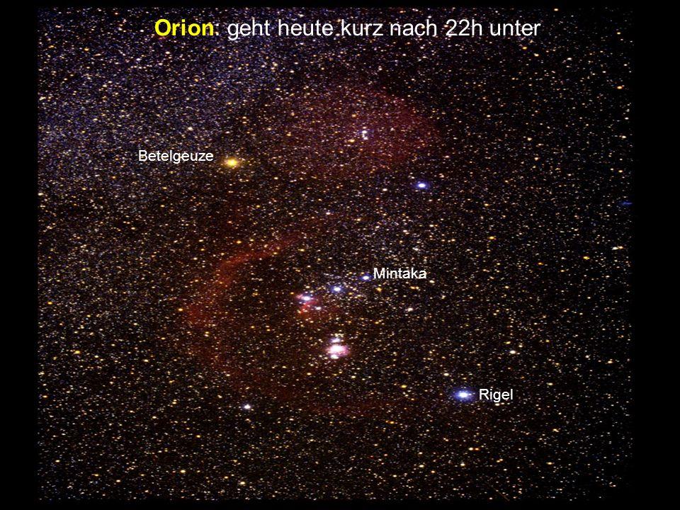 Orion: geht heute kurz nach 22h unter