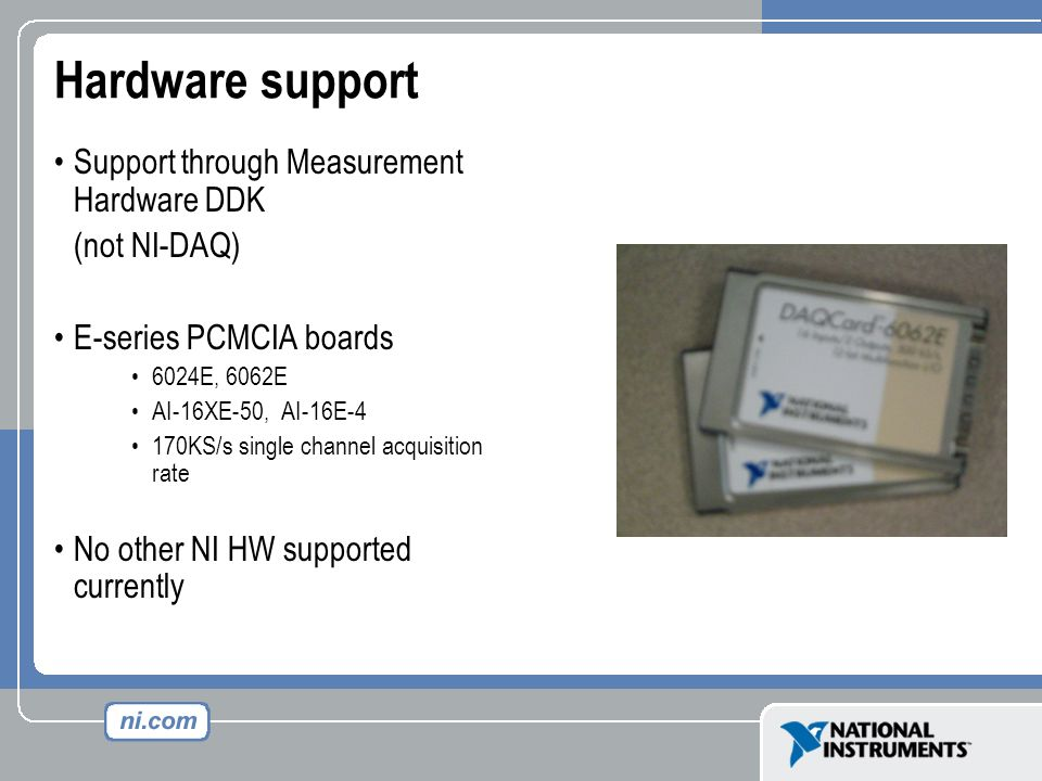 Hardware support Support through Measurement Hardware DDK (not NI-DAQ)