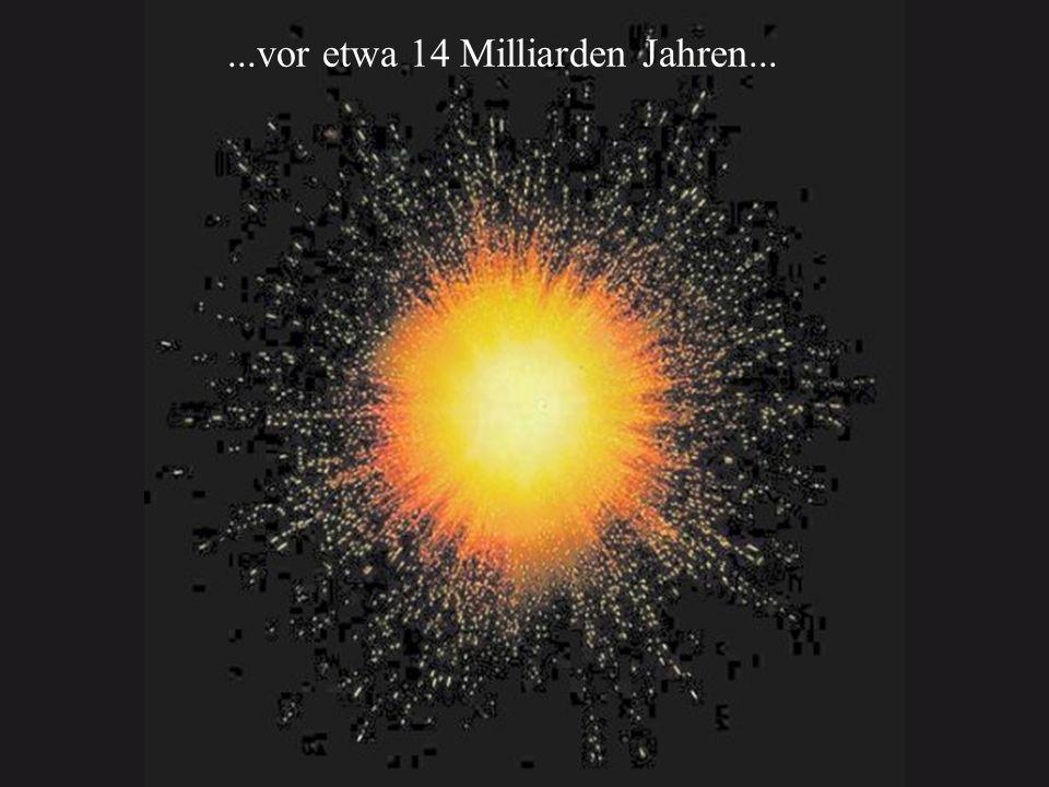 ...vor etwa 14 Milliarden Jahren...