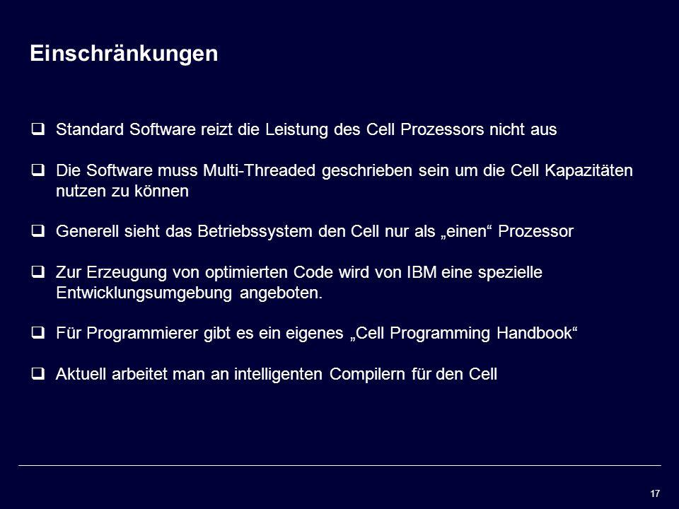 EinschränkungenStandard Software reizt die Leistung des Cell Prozessors nicht aus.