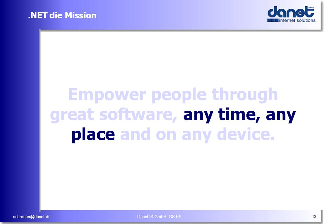 .NET die Mission Empower people through great software, any time, any place and on any device. schroeter@danet.de.