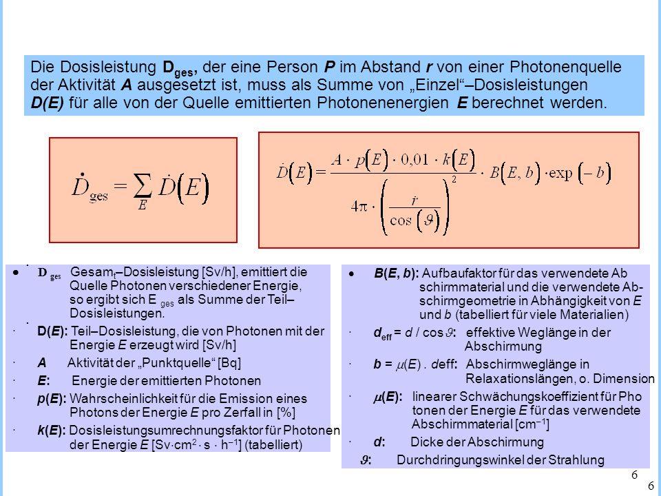"""Die Dosisleistung Dges, der eine Person P im Abstand r von einer Photonenquelle der Aktivität A ausgesetzt ist, muss als Summe von """"Einzel –Dosisleistungen D(E) für alle von der Quelle emittierten Photonenenergien E berechnet werden."""