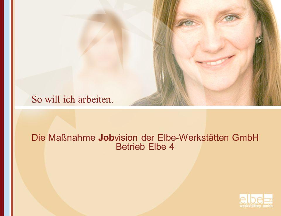 Die Maßnahme Jobvision der Elbe-Werkstätten GmbH Betrieb Elbe 4