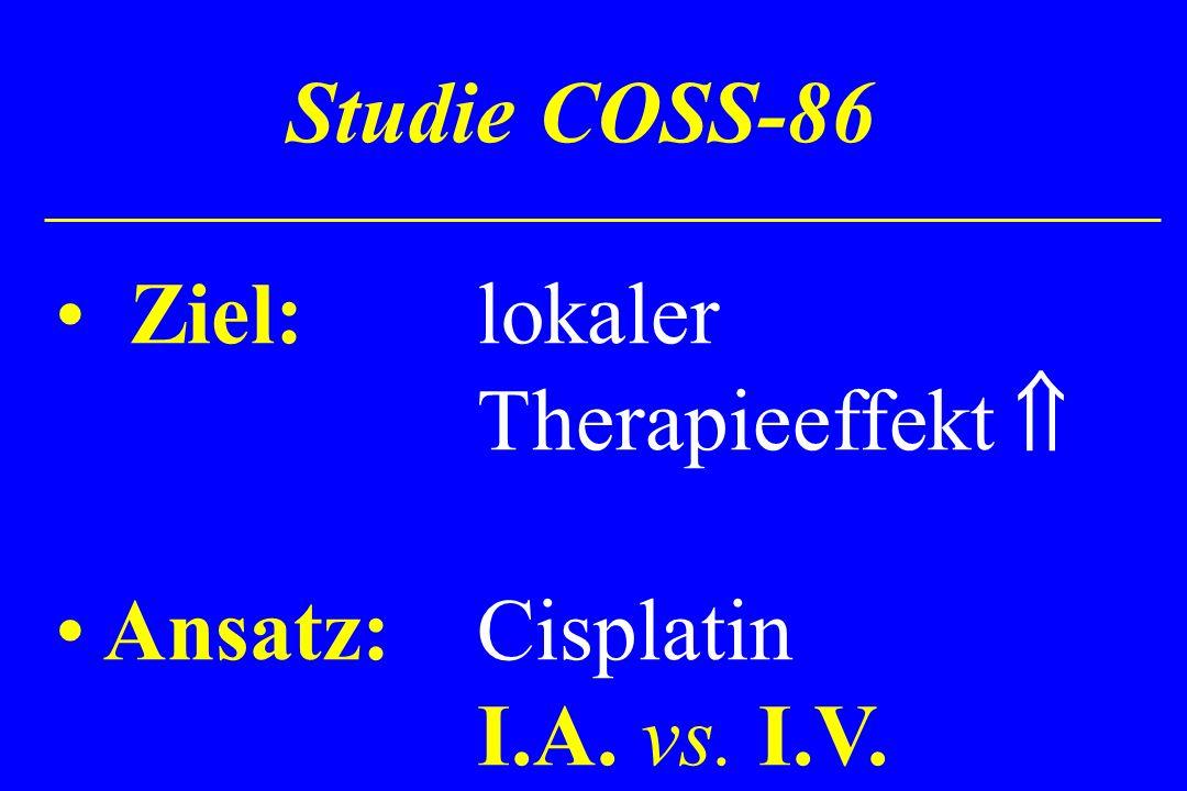 Studie COSS-86 Ziel: lokaler Therapieeffekt  Ansatz: Cisplatin I.A. vs. I.V.