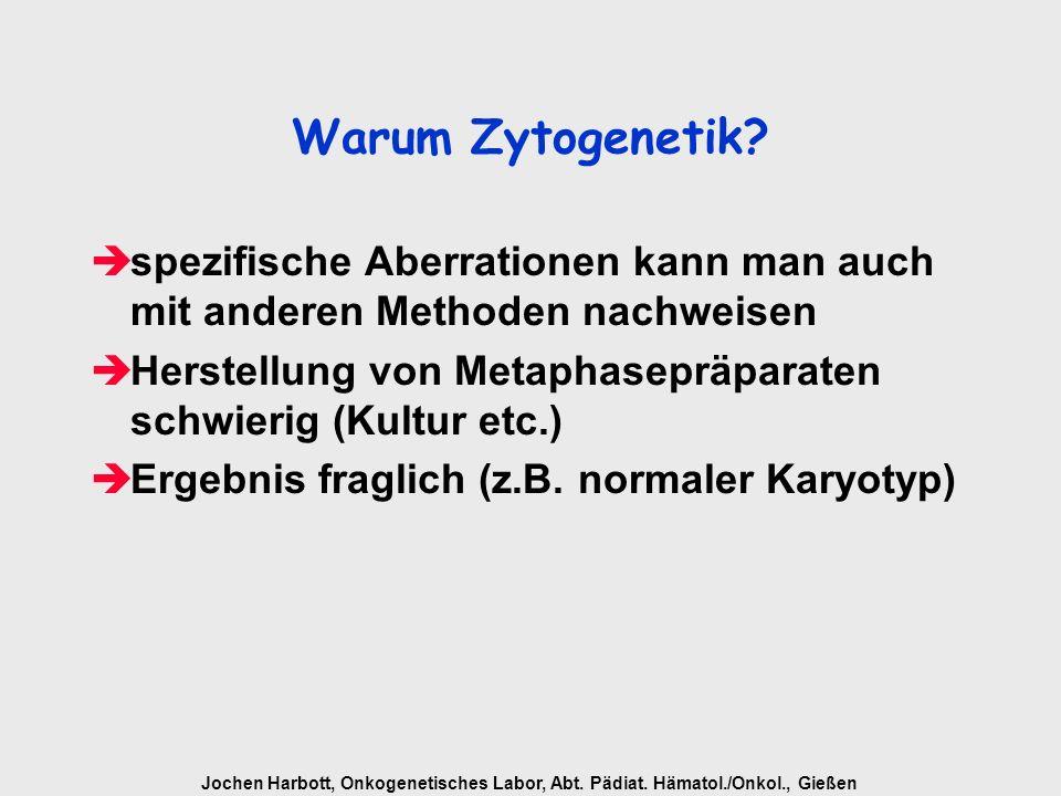 Warum Zytogenetik spezifische Aberrationen kann man auch mit anderen Methoden nachweisen.