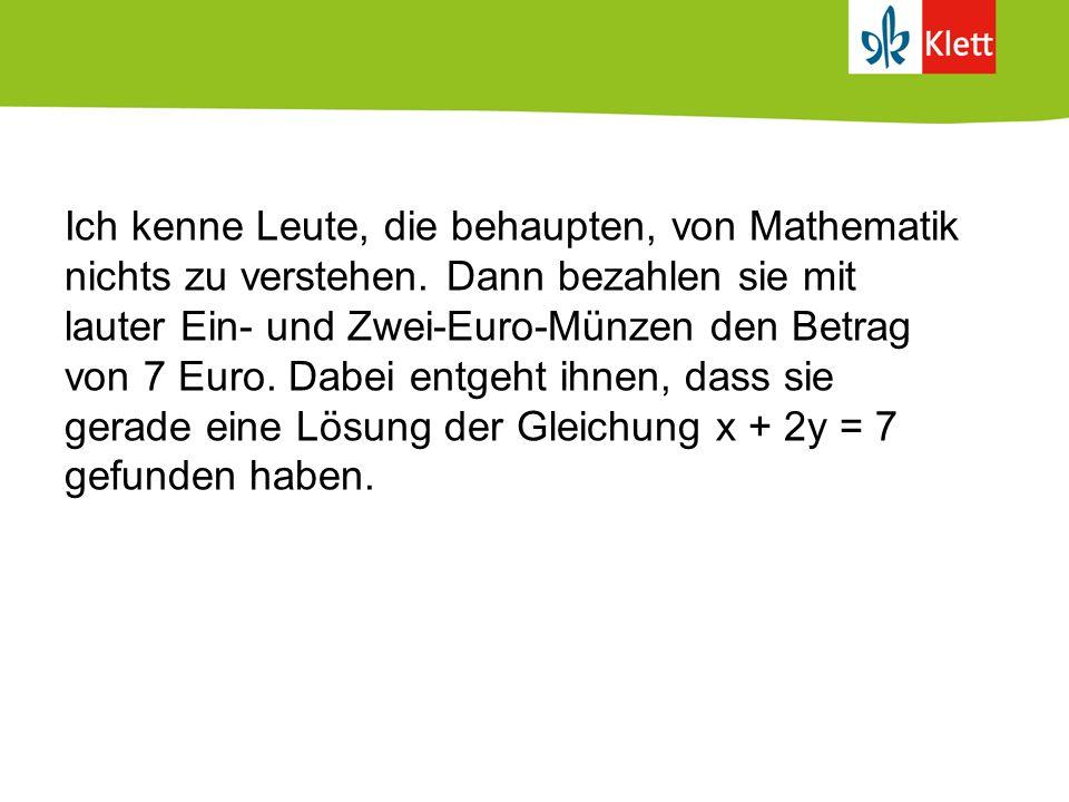 Ich kenne Leute, die behaupten, von Mathematik nichts zu verstehen