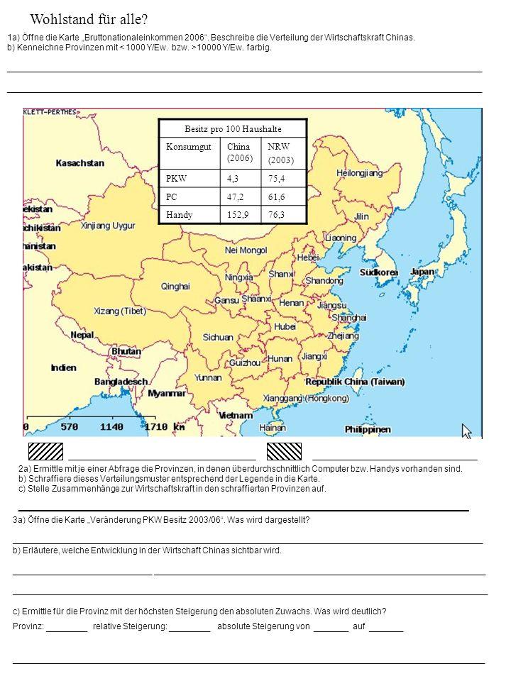 """Wohlstand für alle 1a) Öffne die Karte """"Bruttonationaleinkommen 2006 . Beschreibe die Verteilung der Wirtschaftskraft Chinas."""