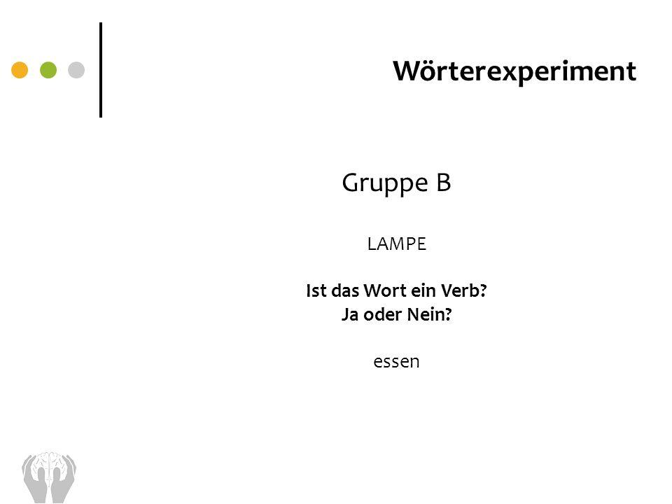 Wörterexperiment Gruppe B LAMPE Ist das Wort ein Verb Ja oder Nein