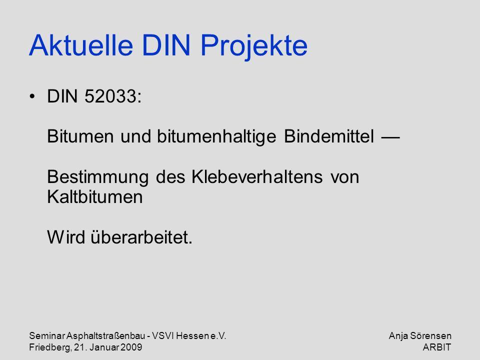 Aktuelle DIN Projekte DIN 52033: Bitumen und bitumenhaltige Bindemittel — Bestimmung des Klebeverhaltens von Kaltbitumen Wird überarbeitet.