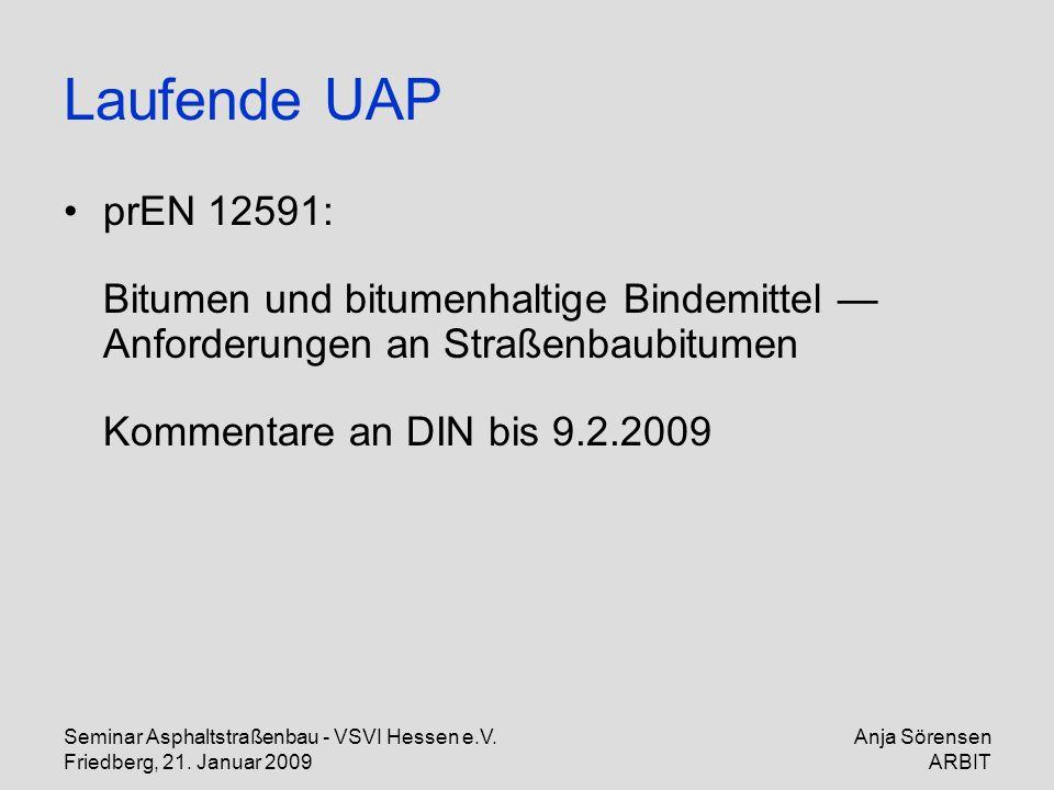 Laufende UAP prEN 12591: Bitumen und bitumenhaltige Bindemittel — Anforderungen an Straßenbaubitumen Kommentare an DIN bis 9.2.2009.