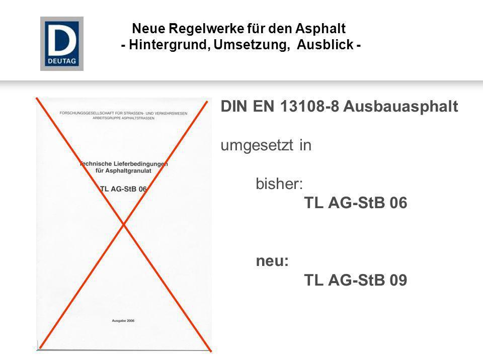 DIN EN 13108-8 Ausbauasphalt umgesetzt in bisher: TL AG-StB 06 neu: