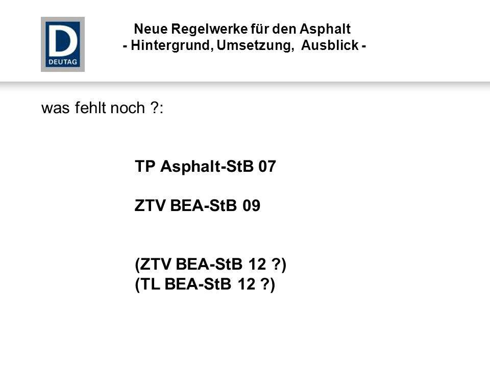 was fehlt noch : TP Asphalt-StB 07 ZTV BEA-StB 09 (ZTV BEA-StB 12 )
