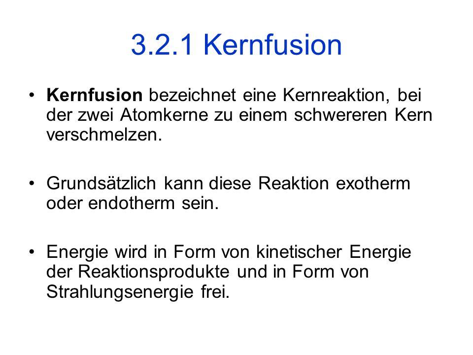 3.2.1 Kernfusion Kernfusion bezeichnet eine Kernreaktion, bei der zwei Atomkerne zu einem schwereren Kern verschmelzen.