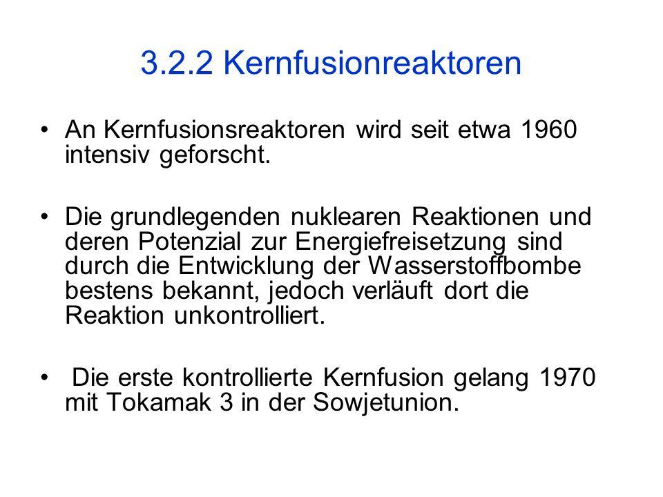 3.2.2 Kernfusionreaktoren An Kernfusionsreaktoren wird seit etwa 1960 intensiv geforscht.