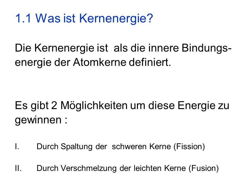 1.1 Was ist Kernenergie Die Kernenergie ist als die innere Bindungs-