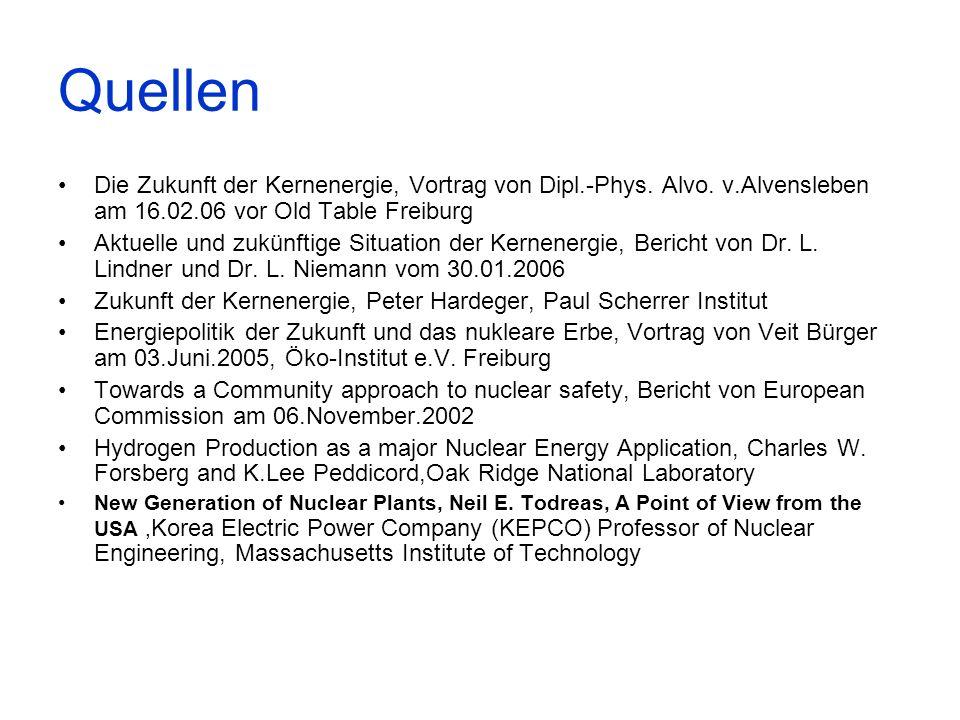 Quellen Die Zukunft der Kernenergie, Vortrag von Dipl.-Phys. Alvo. v.Alvensleben am 16.02.06 vor Old Table Freiburg.