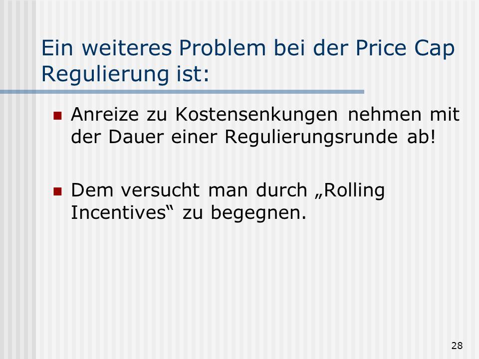 Ein weiteres Problem bei der Price Cap Regulierung ist: