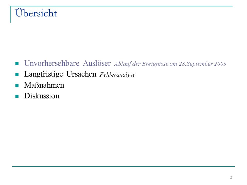 Übersicht Unvorhersehbare Auslöser Ablauf der Ereignisse am 28.September 2003. Langfristige Ursachen Fehleranalyse.