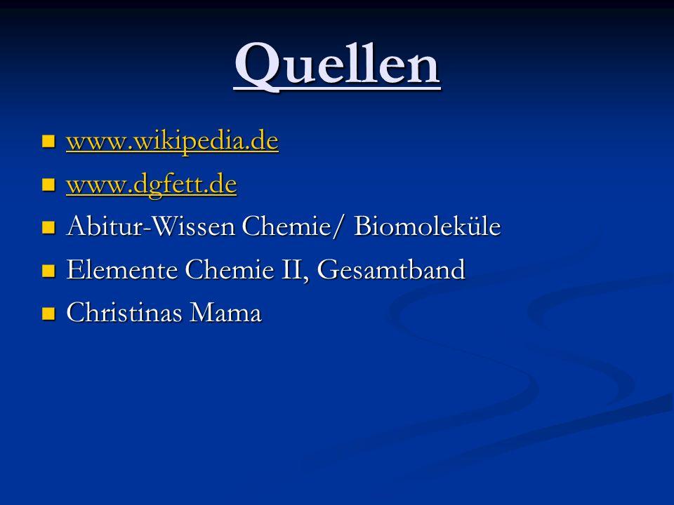Quellen www.wikipedia.de www.dgfett.de