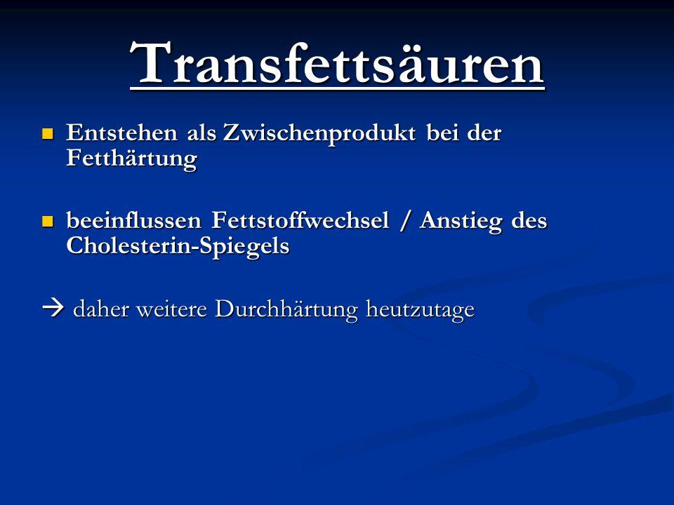 Transfettsäuren Entstehen als Zwischenprodukt bei der Fetthärtung