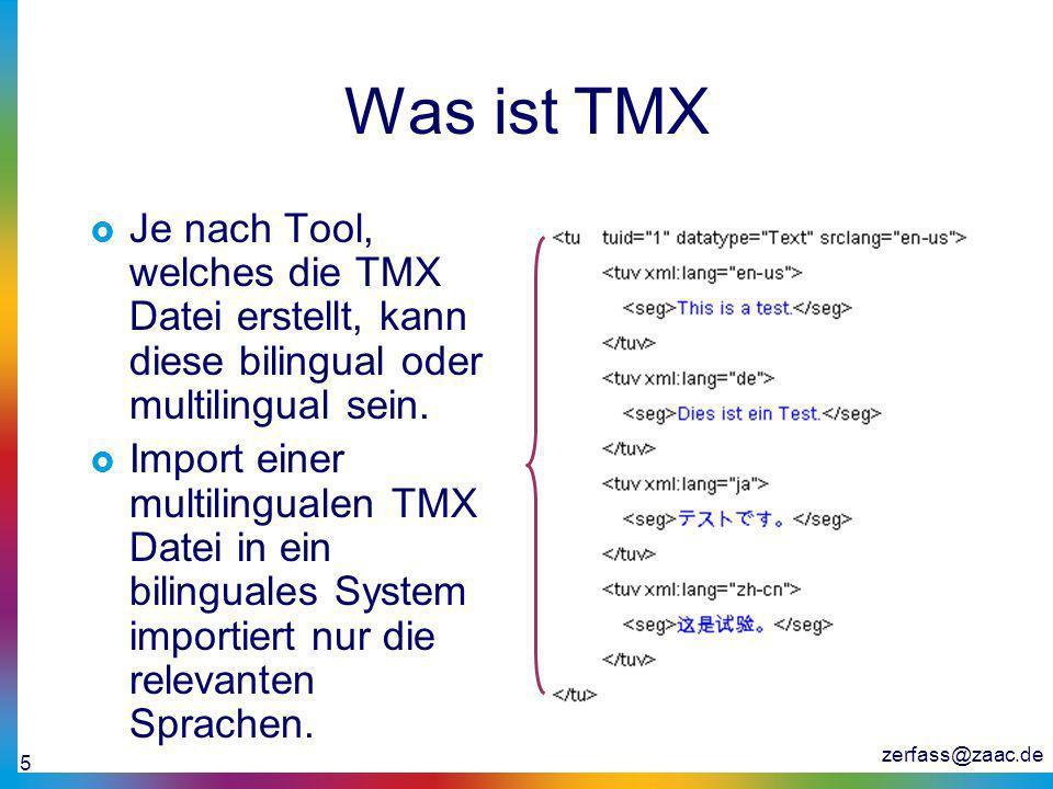 Was ist TMX Je nach Tool, welches die TMX Datei erstellt, kann diese bilingual oder multilingual sein.