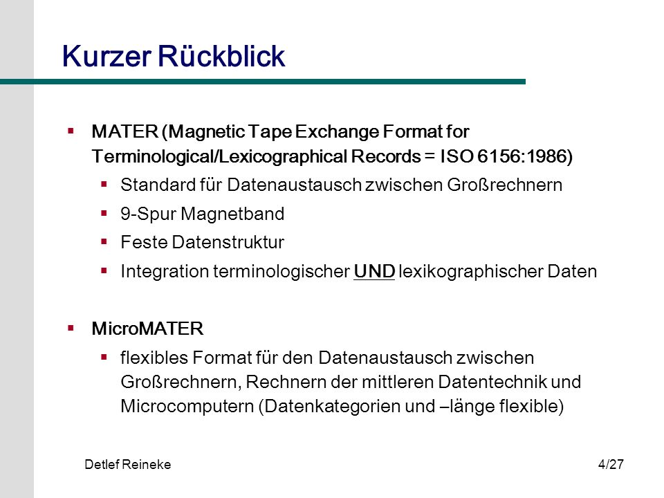 Kurzer RückblickMATER (Magnetic Tape Exchange Format for Terminological/Lexicographical Records = ISO 6156:1986)