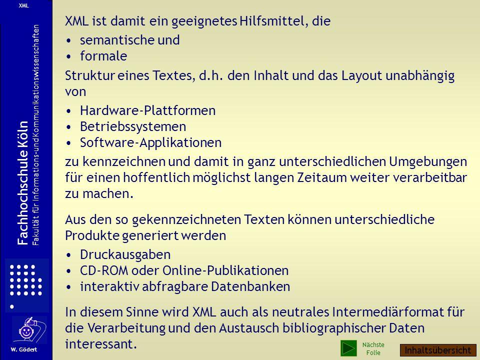 XML ist damit ein geeignetes Hilfsmittel, die semantische und formale