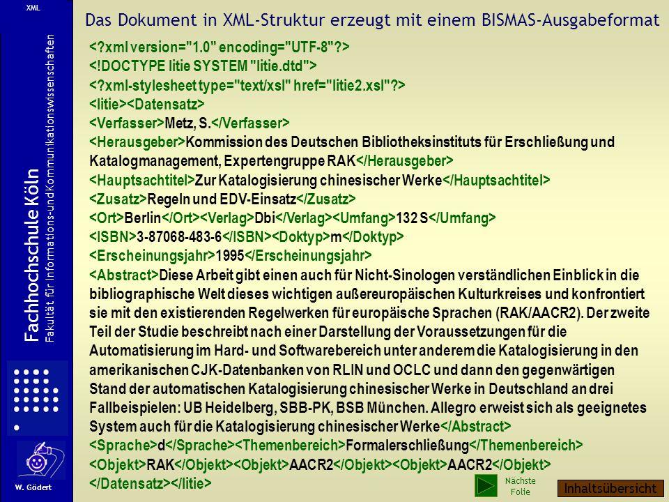 XML Das Dokument in XML-Struktur erzeugt mit einem BISMAS-Ausgabeformat. < xml version= 1.0 encoding= UTF-8 >
