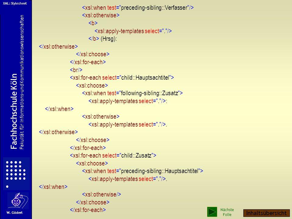 XML: Stylesheet <xsl:when test= preceding-sibling::Verfasser /> <xsl:otherwise> <b> <xsl:apply-templates select= . />