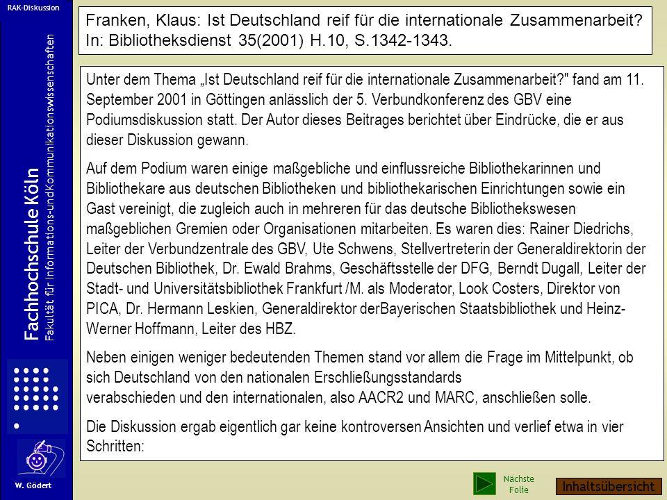 RAK-Diskussion Franken, Klaus: Ist Deutschland reif für die internationale Zusammenarbeit In: Bibliotheksdienst 35(2001) H.10, S.1342-1343.