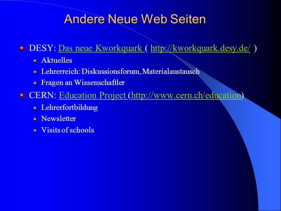 Andere Neue Web Seiten DESY: Das neue Kworkquark ( http://kworkquark.desy.de/ ) Aktuelles. Lehrerreich: Diskussionsforum, Materialaustausch.