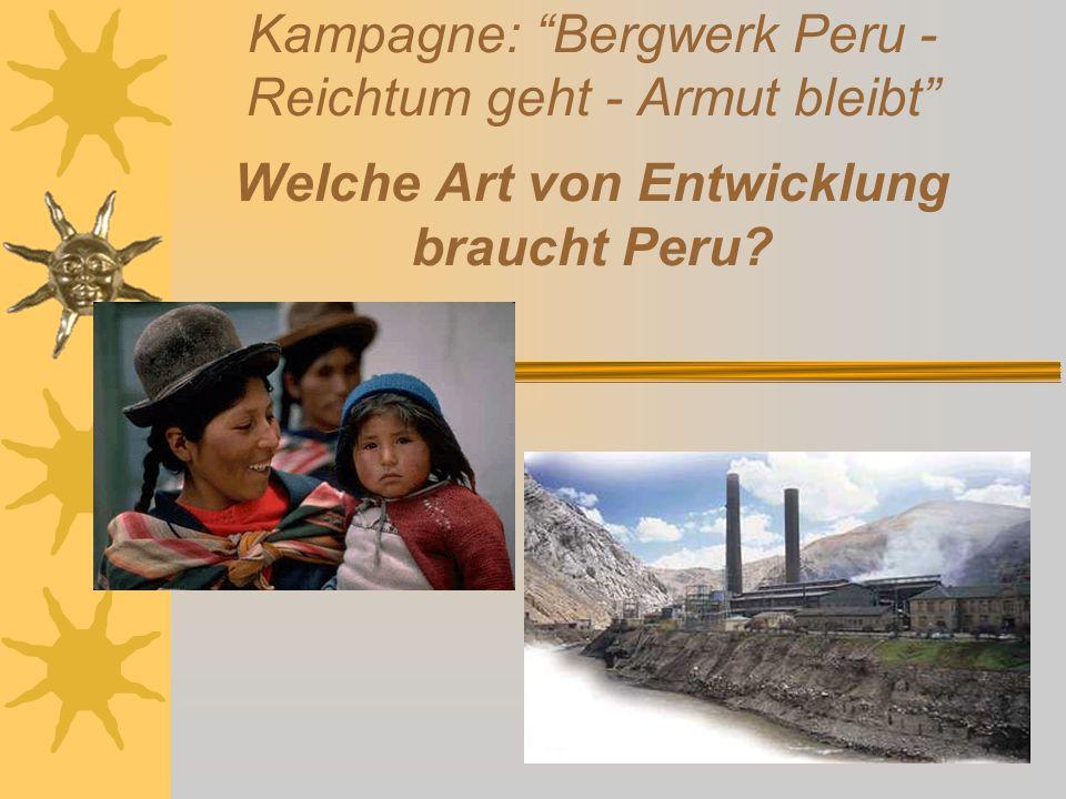 Kampagne: Bergwerk Peru - Reichtum geht - Armut bleibt Welche Art von Entwicklung braucht Peru