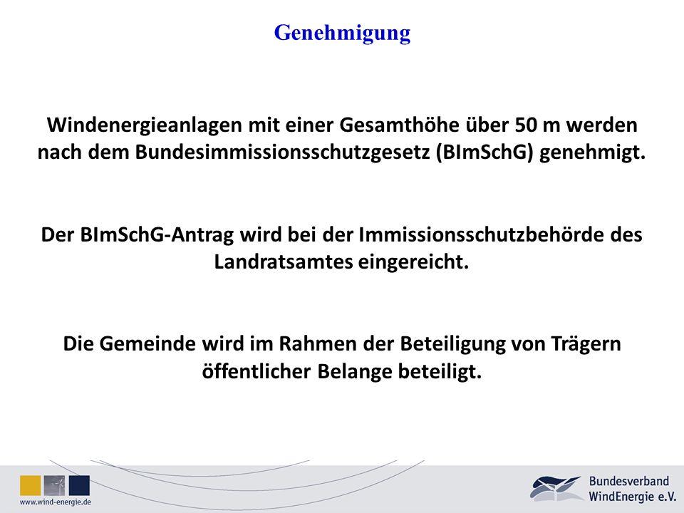 Genehmigung Windenergieanlagen mit einer Gesamthöhe über 50 m werden nach dem Bundesimmissionsschutzgesetz (BImSchG) genehmigt.