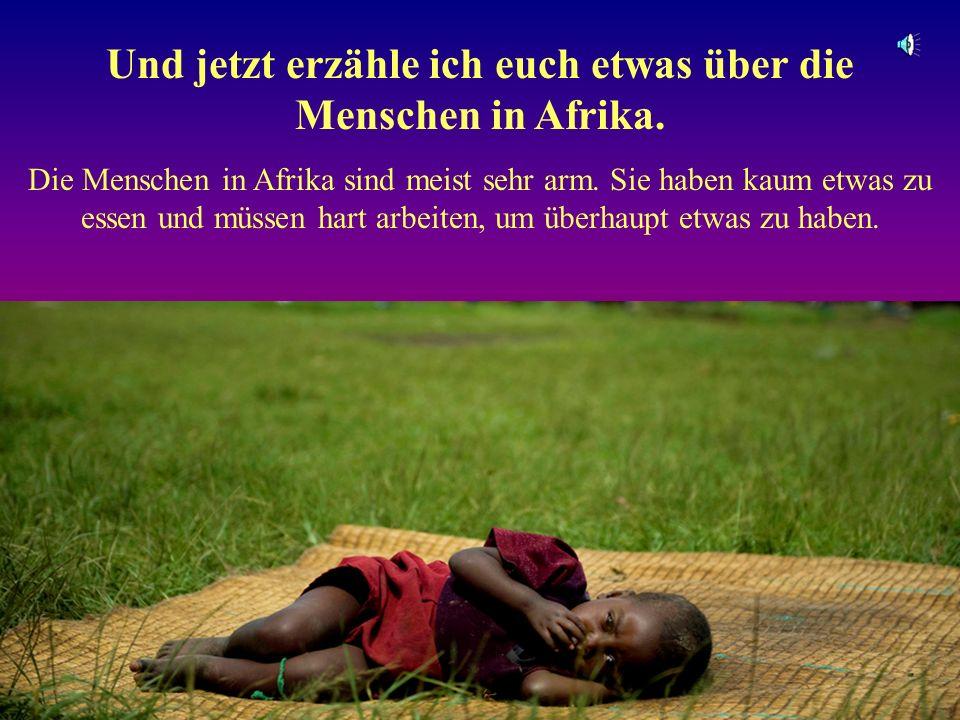 Und jetzt erzähle ich euch etwas über die Menschen in Afrika.