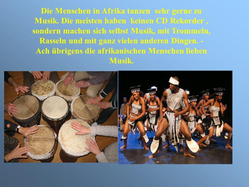 Die Menschen in Afrika tanzen sehr gerne zu Musik