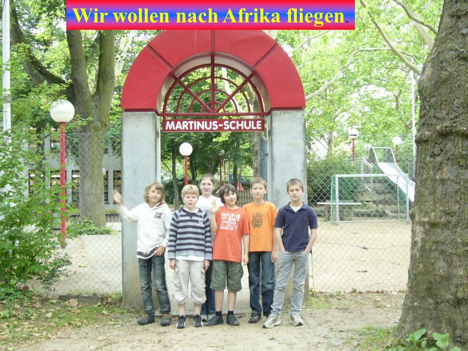 Wir wollen nach Afrika fliegen.
