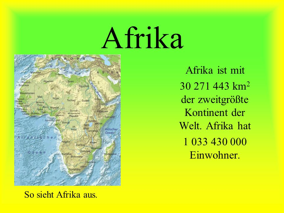 30 271 443 km2 der zweitgrößte Kontinent der Welt. Afrika hat