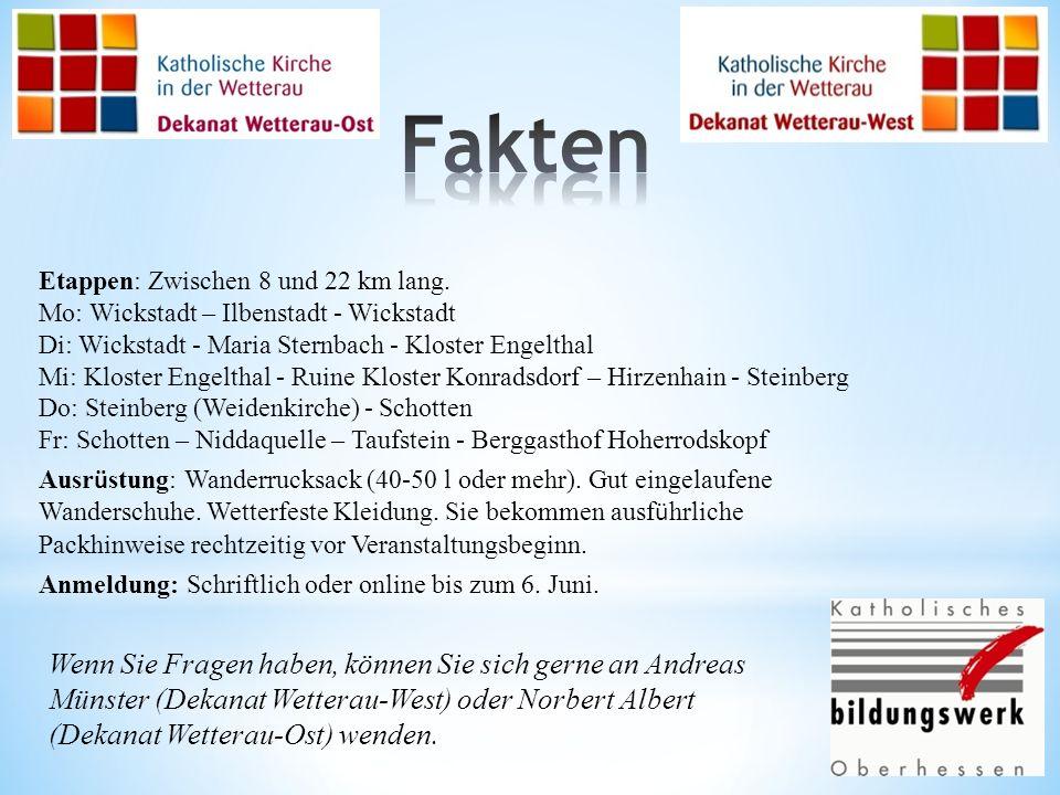 Fakten Etappen: Zwischen 8 und 22 km lang. Mo: Wickstadt – Ilbenstadt - Wickstadt. Di: Wickstadt - Maria Sternbach - Kloster Engelthal.