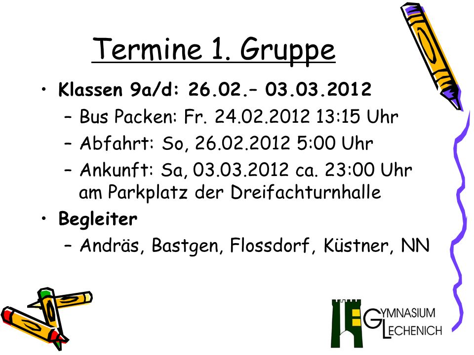 Termine 1. Gruppe Klassen 9a/d: 26.02.– 03.03.2012